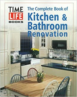 The Complete Book Of Kitchen Bathroom Renovation Time Life Books 9780783552910