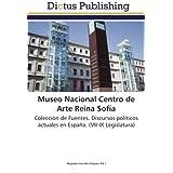 Museo Nacional Centro de Arte Reina Sofía: Colección de Fuentes. Discursos políticos actuales en España. (VII-IX...