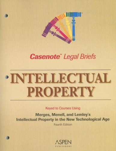 Casenote Legal Briefs: Intellectual Property: Keyed to Merges, Menell, and Lemley's Intellectual Property in the New Tec