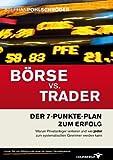 Börse vs. Trader: Der 7-Punkte-Plan zum Erfolg