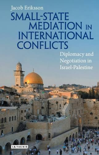Small State Mediation in International Conflicts: Diplomacy and Negotiation in Israel-Palestine (Library of International Relations)