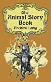 The Animal Story Book (Dover Children's Classics) (0486421872) by Lang, Andrew