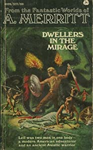 Dwellers in the Mirage and the Face in the Abyss by abraham merritt