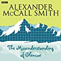 The Misunderstanding of Glencoe Radio/TV Program by Alexander McCall Smith Narrated by Paul Smith, Monica Gibb, Kenny Blyth, John Buick