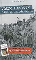 Votre ancêtre dans la Grande Guerre : Guide généalogique et historique
