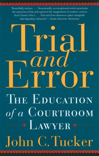Trial And Error : The Education Of A Courtroom Lawyer, JOHN C. TUCKER