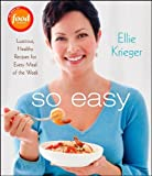 So Easy: Luscious. Healthy Recipes for Every Meal of the Week by Krieger. Ellie ( 2009 ) Hardcover