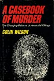 A casebook of murder (0090984706) by Wilson, Colin
