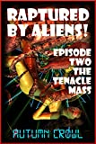 The Tentacle Mass: A Monster Sex Erotica Story (Raptured by Aliens Book 2)