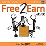 Free 2 Earn 4Ever: How Your Videos Will Save the Economy and Change the World | S. J. August
