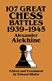 107 Great Chess Battles, 1939-1945 (Dover Books on Chess) (0486271048) by Alekhine, Alexander