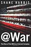 img - for @War: The Rise of the Military-Internet Complex book / textbook / text book