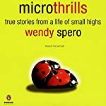 Microthrills: True Stories from a Life of Small Highs | Wendy Spero
