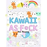 Kawaii As F*ck: A Super Cute Kawaii Coloring Book for Adults Filled with Swear Words, Narwhals, Unicorns and More to Relieve Stress & Anger (Swear Word Chibi Coloring) (Volume 1)