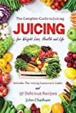 Juicing: The Complete Guide to Juicing for Weight Loss, Health and Life - Includes The Juicing Equipment Guide and 97 Delicious Recipes by Chatham, John (11/6/2012)