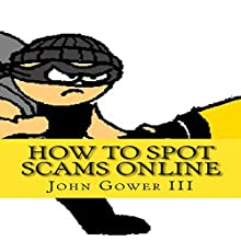 How to Spot Scams Online, First Edition (       UNABRIDGED) by John Gower III Narrated by Stevie Zimmerman