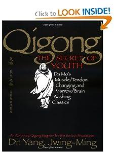 Qigong, The Secret of Youth: Da Mo's Muscle/Tendon Changing and Marrow/Brain Washing Classics [Paperback] — by Yang Jwing-Ming