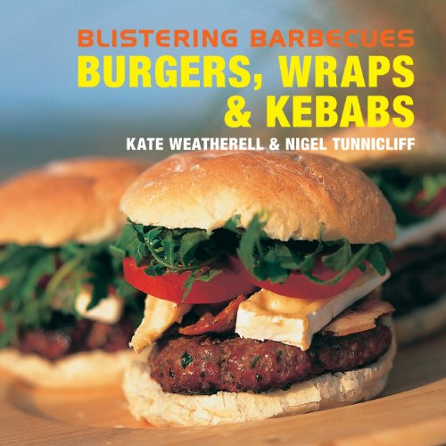 Blistering Barbecues: Burgers, Wraps & Kebabs by Kate Weatherell, Nigel Tunnicliff