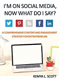 img - for I'm on Social Media, Now What Do I Say?: A Comprehensive Content & Engagement Strategy Guide for Entrepreneurs book / textbook / text book