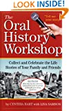 The Oral History Workshop: Collect and Celebrate the Life Stories of Your Family and Friends