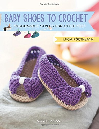 Baby Shoes to Crochet: Fashionable Styles for Little Feet