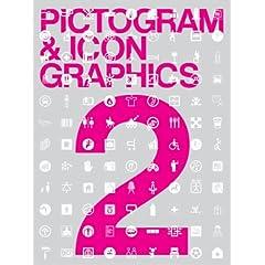 ピクトグラム&アイコングラフィックス〈2〉世界のユニバーサル・コミュニケーションデザイン実例集 (ハードカバー) Ami Miyazaki (編集), Lance Wyman (序論)