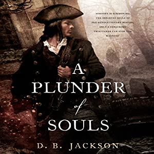 A Plunder of Souls: Thieftaker Chronicles, Book 3 | [D.B. Jackson]