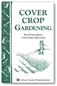 Cover Crop Gardening: Soil Enrichment With Green Manures/Storey's Country Wisdom Bulletin A-05