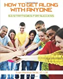 How to Get Along with Anyone: 63 Strategies for Success