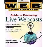 Web Developer.com(r) Guide to Producing Live Webcasts ~ Jeannie Novak