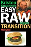 Kristen Suzanne Kristen Suzanne's Easy Raw Vegan Transition Recipes: Fast, Easy, Raw and Cooked Vegan Recipes to Help You and Your Family Start Migrating Toward the W
