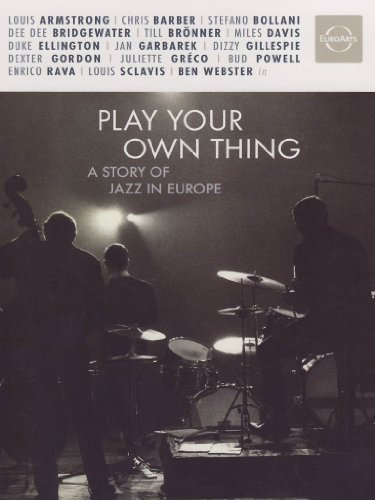 Play Your Own Thing - A Story of Jazz in Europe