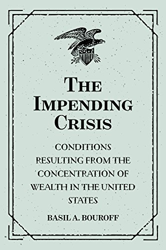 The Impending Crisis: Conditions Resulting from the Concentration of Wealth in the United States PDF