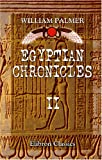 Egyptian Chronicles: With a Harmony of Sacred and Egyptian Chronology, and an Appendix on Babylonian and Assyrian Antiquities. Volume 2 (0543951057) by Palmer, William