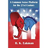 A Common-Sense Platform  for the 21st Century ~ B. K. Eakman