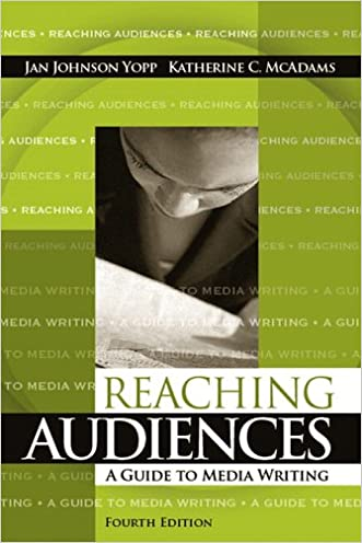 Reaching Audiences: A Guide to Media Writing (4th Edition) written by Jan Johnson Yopp