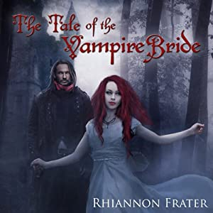 The Tale of the Vampire Bride, Book 1 | [Rhiannon Frater]