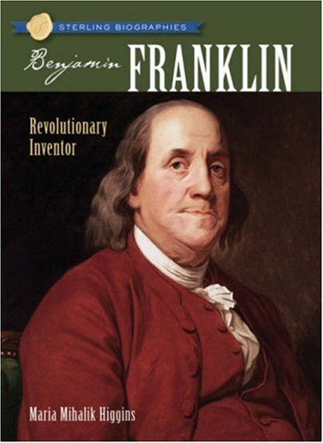 Sterling Biographies: Benjamin Franklin: Revolutionary Inventor (Sterling Biographies), MARIA MIHALIK HIGGINS