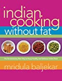 Indian Cooking Without Fat: The Revolutionary New Way to Enjoy Healthy and Delicious Indian Food (1569243476) by Baljekar, Mridula