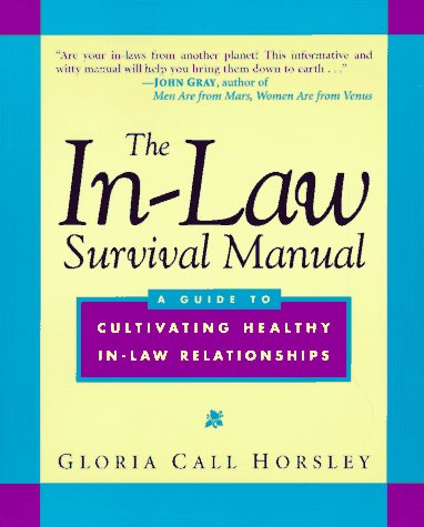 The In-Law Survival Manual: A Guide to Cultivating Healthy In-Law Relationships (Wiley Series in Couples and Family Dyna