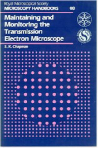 Maintaining And Monitoring The Transmission Electron Microscope (Royal Microscopical Society, Microscopy Handbook, No 8)