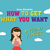 How to Get What You Want by Peony Pinker | Jenny Alexander