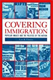 Covering Immigration: Popular Images and the Politics of the Nation