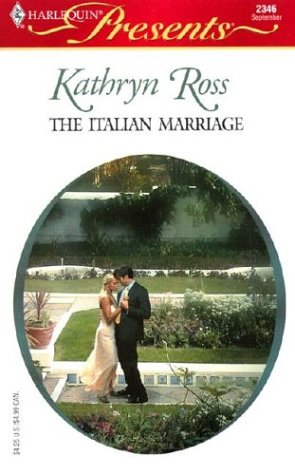The Italian Marriage (Foreign Affairs) (Harlequin Presents, No. 2346), Kathryn Ross