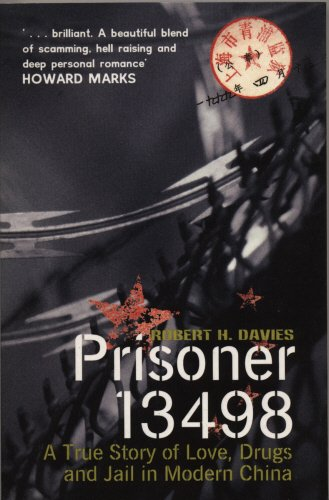 Prisoner 13498: A True Story of Love, Drugs and Jail in Modern China: A True Story of Love, Drugs and Prison in Modern China