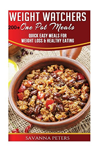 Weight Watchers One Pot Cookbook: 200+ One Pot Meals, Quick and Easy Meals For Weight Loss & Healthy Eating: Slow Cooker, Pressure Cooker, Dutch Oven and More by Savanna Peters