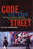 Code of the Street: Decency, Violence, and the Moral Life of the Inner City (0393040232) by Elijah Anderson