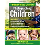 The BetterPhoto Guide to Photographing Children ~ Jim Miotke