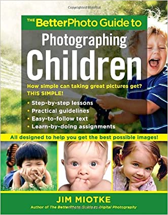 The BetterPhoto Guide to Photographing Children