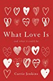 img - for What Love Is: And What It Could Be book / textbook / text book